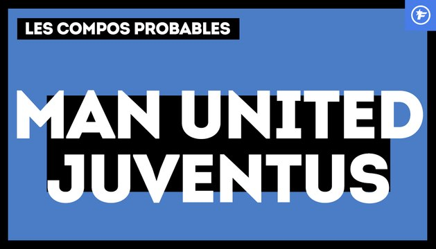 Manchester United-Juventus Turin : les compos probables