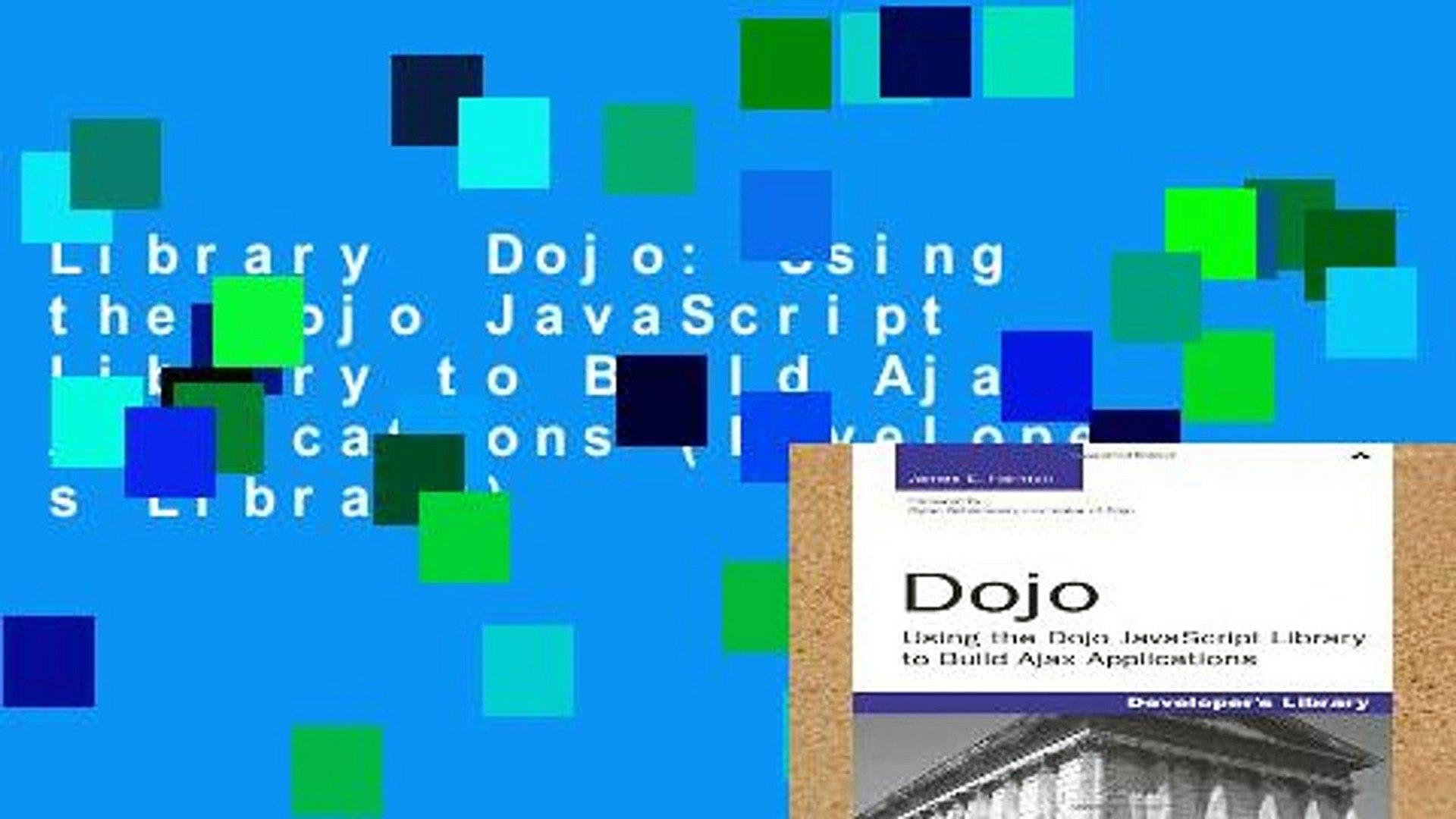 Dojo Using the Dojo JavaScript Library to Build Ajax Applications