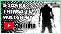 5 Scary Things To Watch On YouTube