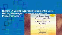 Review  A Loving Approach to Dementia Care: Making Meaningful Connections with the Person Who Has