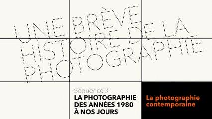 MOOC Une brève histoire de la photographie - La photographie des années 80 à nos jours - La photographie contemporaine