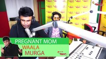 Pregnant Mom Waala Murga _ Mirchi Murga _ Ayushmann Khurrana _ RJ Naved _ Radio Mirchi