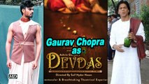 TEASER: Gaurav Chopra re-lives 'Devdas'