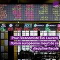 Éloi Laurent : l'Union européenne meurt de sa discipline fiscale
