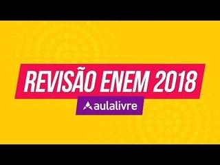 Revisão ENEM 2018   AULALIVRE