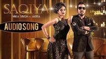 Saqiya | Audio Song | Mika Singh | Akira | Music & Sound | Latest Hindi Song 2018