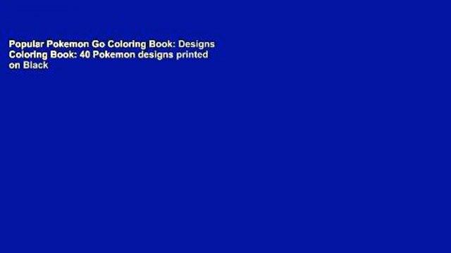 Popular Pokemon Go Coloring Book: Designs Coloring Book: 40 Pokemon designs printed on Black