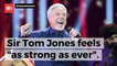 Sir Tom Jones Is Making A Strong Comeback