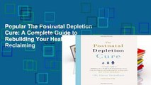 Popular The Postnatal Depletion Cure: A Complete Guide to Rebuilding Your Health and Reclaiming