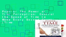 Popular The Power of Time Perception: Control the Speed of Time to Make Every Second Count (Time