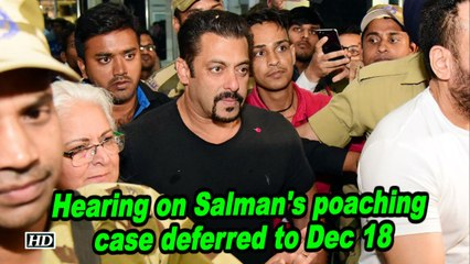 Hearing on Salman's poaching case deferred to Dec 18