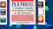 Popular The Ph.D. Process: A Student s Guide to Graduate School in the Sciences by Bloom, Dale F.