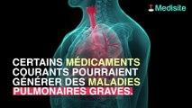 Vos médicaments toxiques pour vos poumons ?