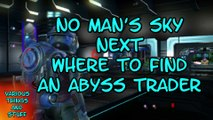No Man's Sky Next - Abyss Where to Find an Abyss Trader