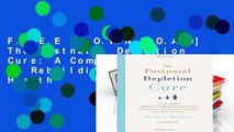 F.R.E.E [D.O.W.N.L.O.A.D] The Postnatal Depletion Cure: A Complete Guide to Rebuilding Your Health