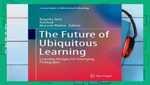 [P.D.F] The Future of Ubiquitous Learning: Learning Designs for Emerging Pedagogies (Lecture Notes