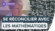 Comment se réconcilier avec les mathématiques ?