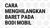 Cara Menghilangkan Baret Pada Bodi Mobil Dengan Mudah dan Simple | Otomotif