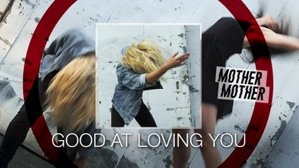 Mother Mother - Good At Loving You