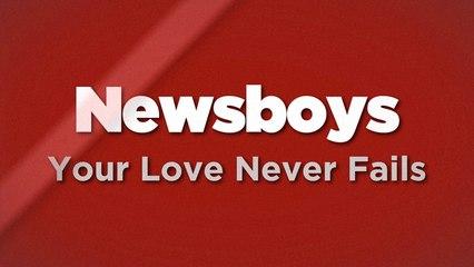 Newsboys - Your Love Never Fails