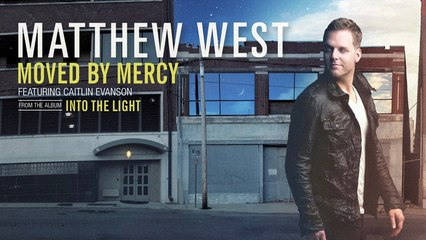 Matthew West - Moved By Mercy