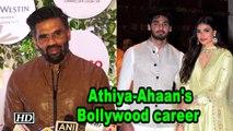 Suniel Shetty on Athiya and Ahaan's Bollywood career