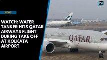 Watch: Water tanker hits Qatar Airways flight during take off at Kolkata Airport