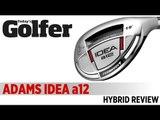 Adams Idea A12 Hybrid-  2012 Hybrids Test - Today's Golfer