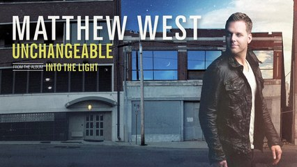 Matthew West - Unchangeable