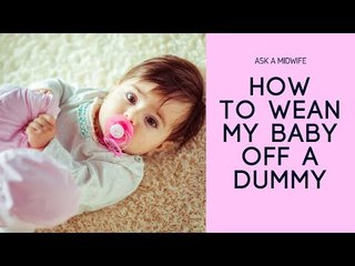 How To Wean My Baby Off A Dummy/Pacifier | Mother & Baby