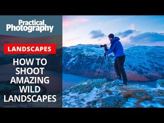 How to shoot amazing wild landscapes