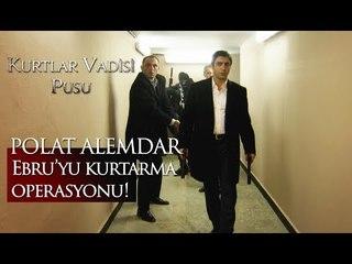 Polat Alemdar Ebru'yu kurtarma operasyonu!