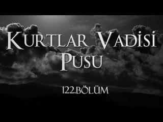 Kurtlar Vadisi Pusu 122. Bölüm