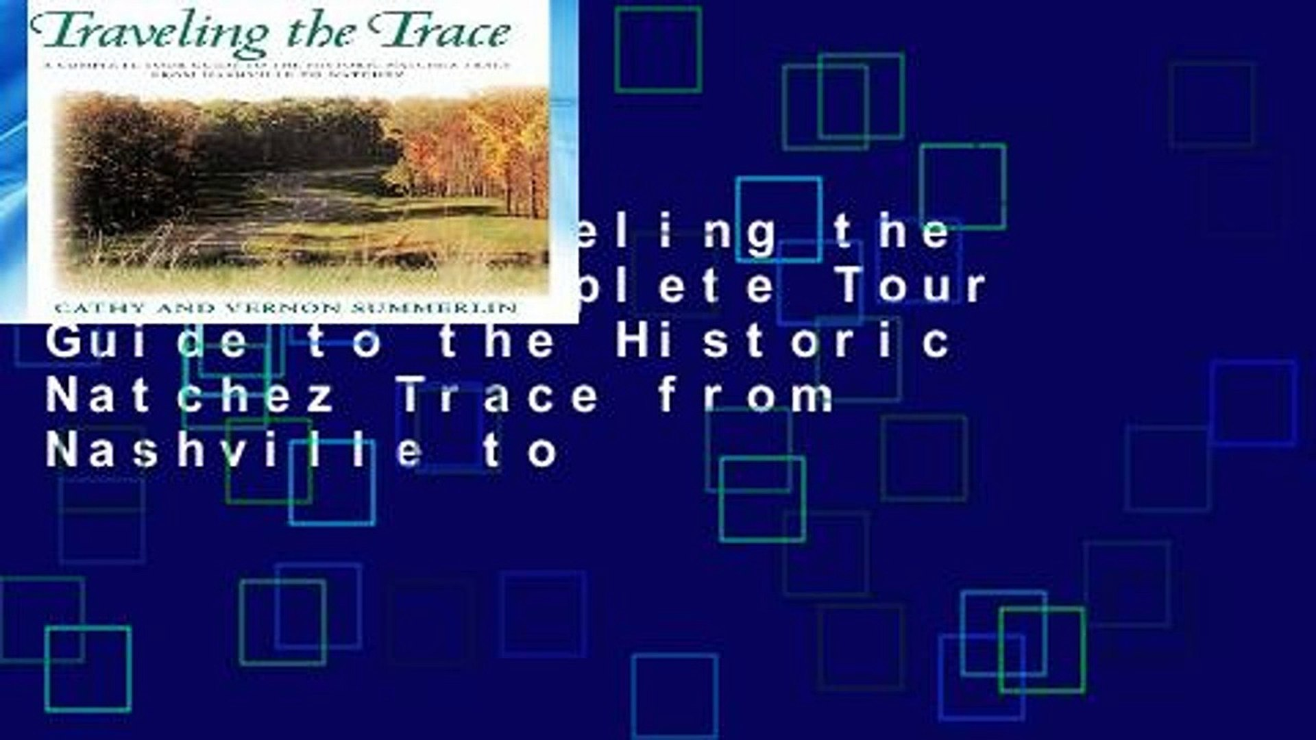 [P.D.F] Traveling the Trace: A Complete Tour Guide to the Historic Natchez Trace from Nashville to