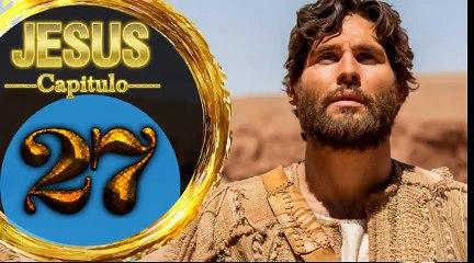 Capitulo 27 JESUS HD Español