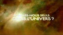 A deux pas du futur : Sommes-nous seuls dans l'univers ?
