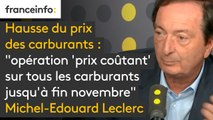 """Hausse du prix des carburants : Michel-Edouard Leclerc annonce une """"opération 'prix coûtant' sur tous les carburants jusqu'à fin novembre. """"C'est important de choisir son camp : celui qui tire la croissance, c'est le consommateur"""", justifie-t-il"""