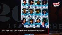 20h30 le dimanche : Ary Abittan et Thomas Sotto jouent au football sur le plateau (Vidéo)