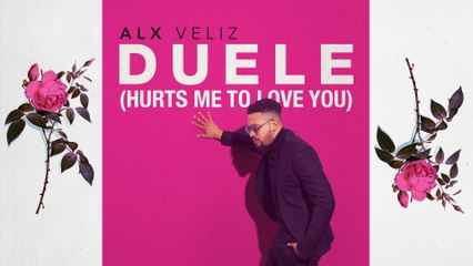 Alx Veliz - Duele (Hurts Me To Love You)