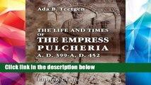 [P.D.F] The Life and Times of the Empress Pulcheria A.D. 399-A.D. 452 [A.U.D.I.O.B.O.O.K]