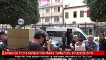 Adana İki Firma Sahiplerinin Marka Tartışması, Cinayetle Bitti