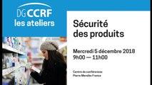 Atelier de la DGCCRF - 05/12/2018 : Sécurité des produits - Quelles attentes des consommateurs ? Quelles réponses des acteurs ?
