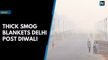 Thick smog blankets Delhi post Diwali