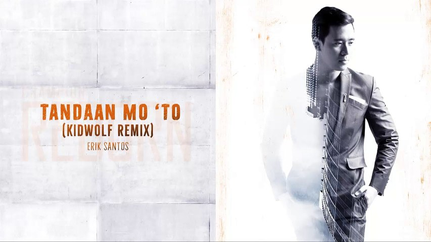 Erik Santos  - Tandaan Mo 'To Remix (Audio)