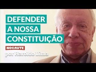 TEMOS QUE DEFENDER COM FIRMEZA NOSSA CONSTITUIÇÃO