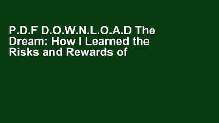 P.D.F D.O.W.N.L.O.A.D The Dream: How I Learned the Risks and Rewards of Entrepreneurship and Made