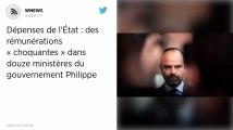 Dépenses de l'État : des rémunérations « choquantes » dans douze ministères du gouvernement Philippe.