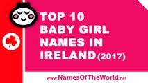 Top 10 baby girl names in Ireland (2017) - the best baby names - www.namesoftheworld.net