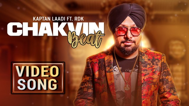 Chakvin Beat | Kaptan Laadi Ft. RDK | New Punjabi Dance Song | Music & Sound