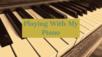 Playing With My Piano!!!